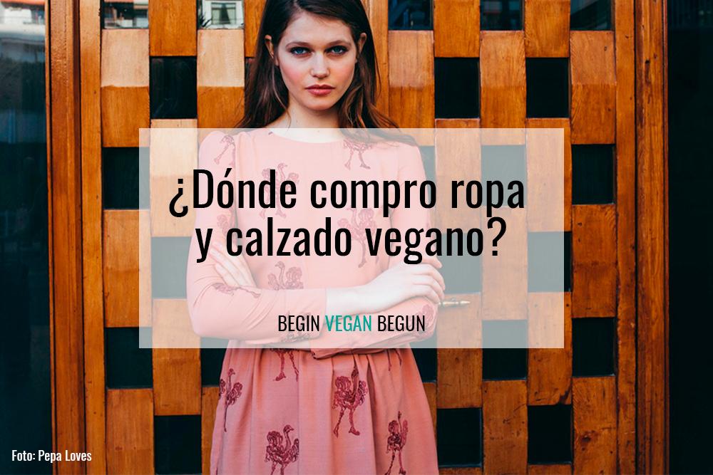 e81ec89526 Dónde compro ropa vegana y calzado vegano  - Begin Vegan Begun