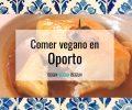 comer vegano en oporto
