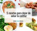 recetas para dejar de odiar la coliflor